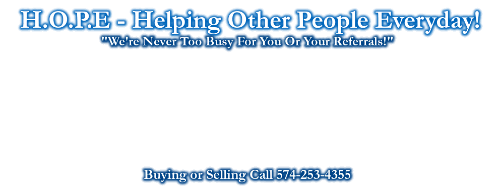 H.O.P.E - Helping Other People Everyday!, CHARLIE MILLS, REALTOR®                                   MARY MILLS, REALTOR®, CALL: 574-268-4881                                                         CALL: 574-551-6578,